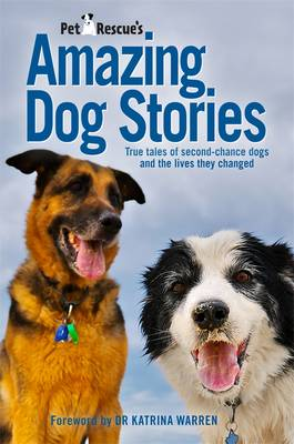 Petrescue's Amazing Dog Stories: True Tales Of Second-ChanceDogs And The Lives They Changed by Saskia Adams