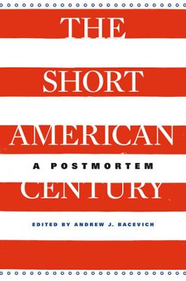 Short American Century by Andrew J. Bacevich