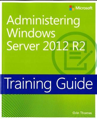 Administering Windows Server (R) 2012 R2 by Orin Thomas