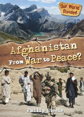 Our World Divided: Afghanistan From War to Peace by Philip Steele