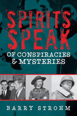 Spirits Speak of Conspiracies & Mysteries by Barry R. Strohm