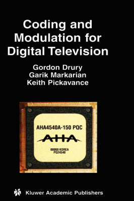 Coding and Modulation for Digital Television by Keith Pickavance
