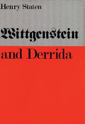 Wittgenstein and Derrida by Henry Staten