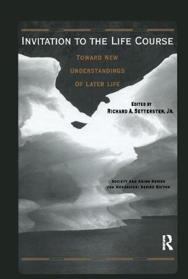 Lives in Time and Place and Invitation to the Life Course AND Invitation to the Life Course: Toward New Understandings of Later Life by Richard Settersten