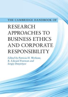 Cambridge Handbook of Research Approaches to Business Ethics and Corporate Responsibility by Patricia H. Werhane