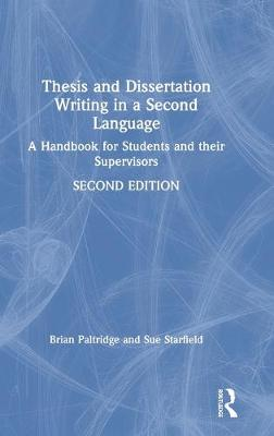 Thesis and Dissertation Writing in a Second Language: A Handbook for Students and their Supervisors by Brian Paltridge