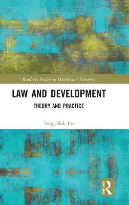 Law and Development: Theory and Practice by Yong-Shik Lee
