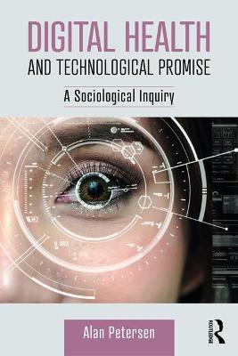 Digital Health and Technological Promise: A Sociological Inquiry by Alan Petersen