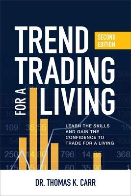 Trend Trading for a Living, Second Edition: Learn the Skills and Gain the Confidence to Trade for a Living by Thomas K. Carr