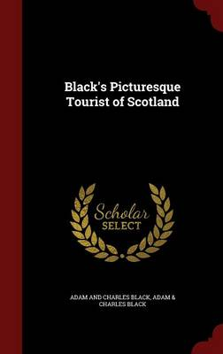Black's Picturesque Tourist of Scotland by Adam And Charles Black