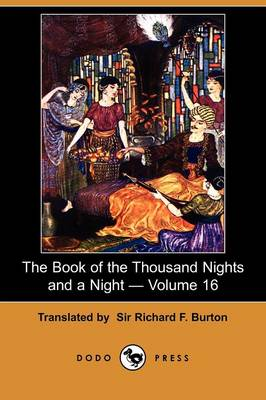 The Book of the Thousand Nights and a Night - Volume 16 (Dodo Press) by Richard F Burton