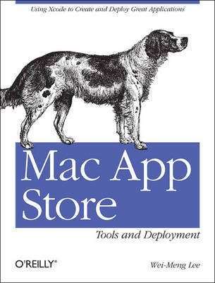 Mac App Store Tools and Deployment: An Overview for Developers by Wei-Meng Lee
