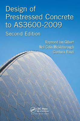 Design of Prestressed Concrete to AS3600-2009, Second Edition by Raymond Ian Gilbert
