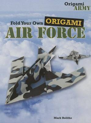Fold Your Own Origami Air Force by Mark Bolitho