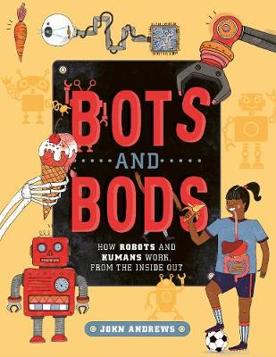Bots and Bods: How Robots and Humans Work, from the Inside Out book