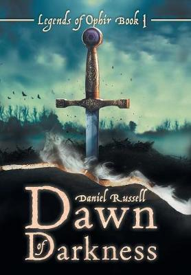 Dawn of Darkness: Legends of Ophir Book I by Daniel Russell
