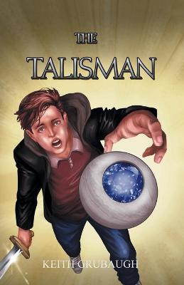 The Talisman: The Talisman Trilogy: Book One by Keith Grubaugh