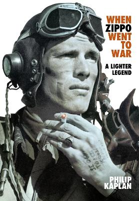 When Zippo Went to War: A Lighter Legend by Philip Kaplan