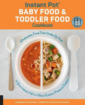 Instant Pot Baby Food and Toddler Food Cookbook: Wholesome Food That Cooks Up Fast in Your Instant Pot or Other Electric Pressure Cooker by Barbara Schieving