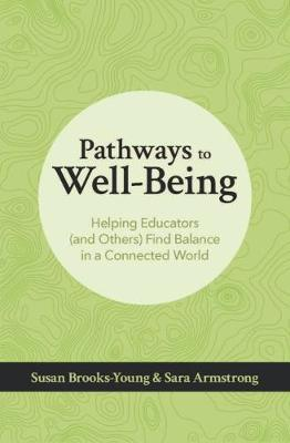 Pathways to Well-Being: Helping Educators (and Others) Find Balance in a Connected World by Susan Brooks-Young