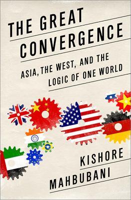 The Great Convergence by Kishore Mahbubani