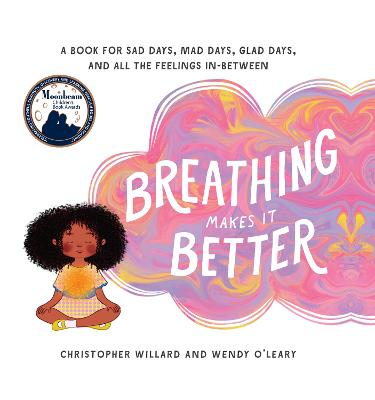 Breathing Makes It Better: A Book for Sad Days, Mad Days, Glad Days, and All the Feelings In-Between by Christopher Willard