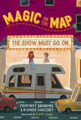 Magic on the Map #2: The Show Must Go On by Courtney Sheinmel