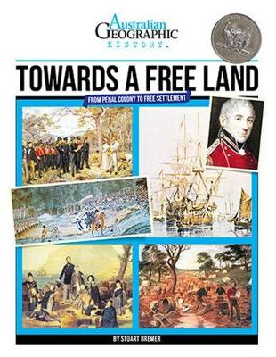 Aust Geographic History Towards A Free Land by Australian Geographic