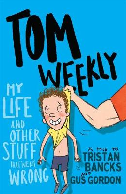 Tom Weekly 2: My Life and Other Stuff That Went Wrong by Tristan Bancks