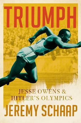 Triumph: Jesse Owens And Hitler's Olympics by Jeremy Schaap