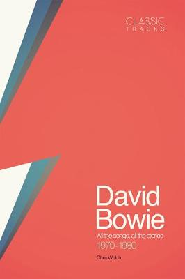 Classic Tracks: David Bowie, 1970 - 1980 by Chris Welch