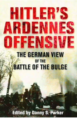 Hitler's Ardennes Offensive by Danny S. Parker