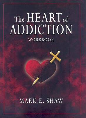 The Heart of Addiction by Mark E Shaw
