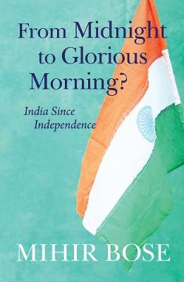 From Midnight to Glorious Morning? by Mihir Bose