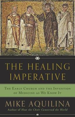 The Healing Imperative by Mike Aquilina