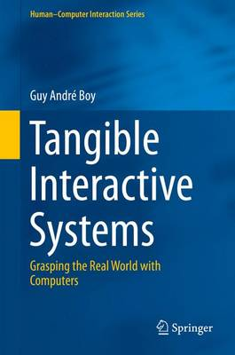 Tangible Interactive Systems by Guy Andre Boy