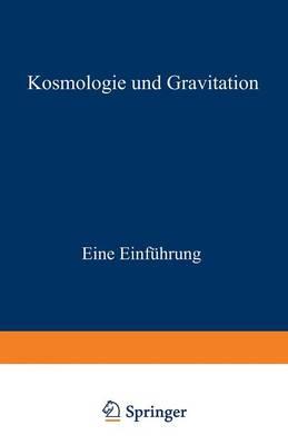 Kosmologie Und Gravitation: Eine Einf�hrung by Professor Michael Berry