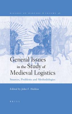 General Issues in the Study of Medieval Logistics by John F. Haldon