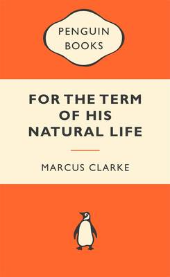 For The Term Of His Natural Life: Popular Penguins by Marcus Clarke