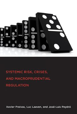 Systemic Risk, Crises, and Macroprudential Regulation by Xavier Freixas