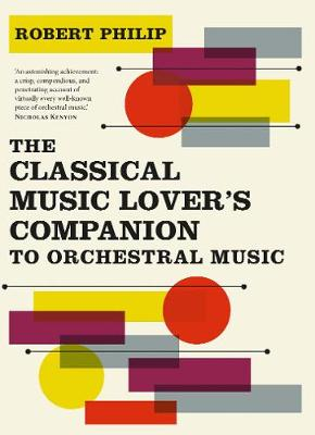 The Classical Music Lover's Companion to Orchestral Music by Robert Philip