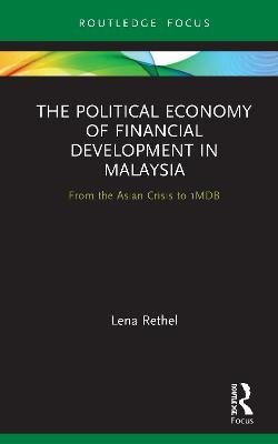 The Political Economy of Financial Development in Malaysia: From the Asian Crisis to 1MDB book