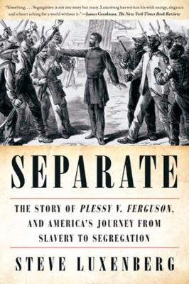 Separate: The Story of Plessy v. Ferguson, and America's Journey from Slavery to Segregation book