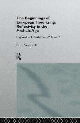 Beginnings of European Theorizing: Reflexivity in the Archaic Age book