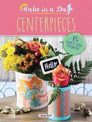 Make in a Day: Centerpieces by Amy Bell