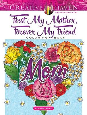 Creative Haven First My Mother, Forever My Friend Coloring Book by Jessica Mazurkiewicz