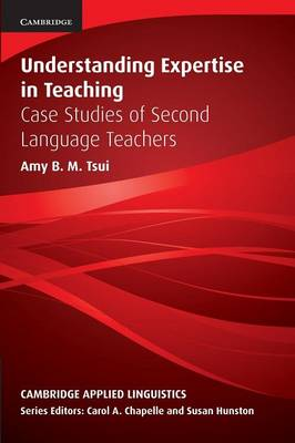 Understanding Expertise in Teaching by Amy B. M. Tsui