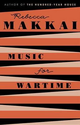 Music for Wartime by Rebecca Makkai