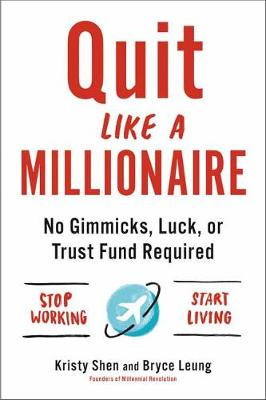 Quit Like a Millionaire: No Gimmicks, Luck, or Trust Fund Required by Kristy Shen