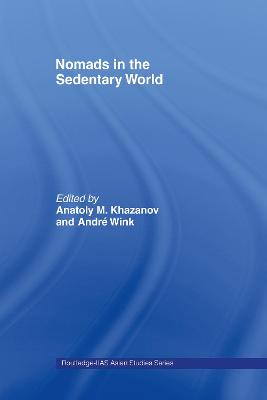 Nomads in the Sedentary World by Anatoly M. Khazanov
